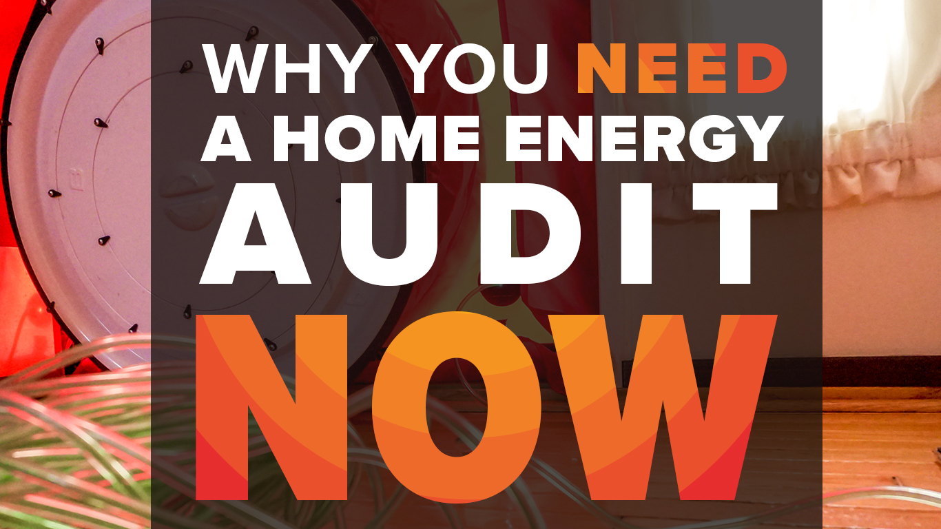 Why you need a home energy audit now